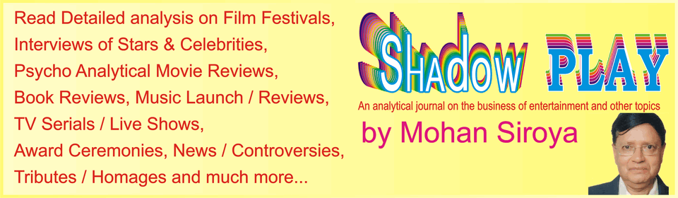Banner for Shadow Play - an analytical Journal on the business of Entertainment and other topics by Mohan Siroya